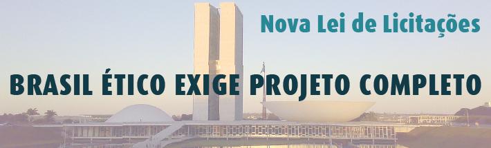 Nova Lei de Licitações - Brasil Ético Exige Projeto Completo