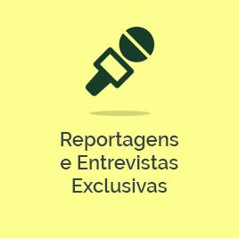 Reportagens e Entrevistas Exclusivas
